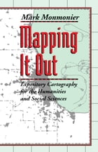 Mapping It Out: Expository Cartography for the Humanities and Social Sciences by Mark Monmonier