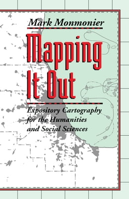 Book Mapping It Out: Expository Cartography for the Humanities and Social Sciences by Mark Monmonier