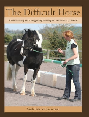 Difficult Horse Understanding and solving riding,  handling and behavioural problems