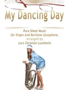 My Dancing Day Pure Sheet Music for Organ and Baritone Saxophone, Arranged by Lars Christian Lundholm