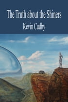 The Truth about the Shiners by Kevin Cudby