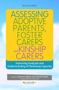 Assessing Adoptive Parents, Foster Carers and Kinship Carers, Second Edition: Improving Analysis…