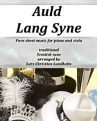 Auld Lang Syne Pure sheet music for piano and viola, traditional Scottish tune arranged by Lars Christian Lundholm by Pure Sheet music