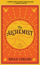 A Teacher's Guide to The Alchemist: Common-Core Aligned Teacher Materials and a Sample Chapter by Paulo Coelho