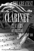 The Greatest Clarinet Players of All Time: Top 100 by alex trostanetskiy
