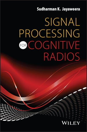 Signal Processing for Cognitive Radios by Sudharman K. Jayaweera