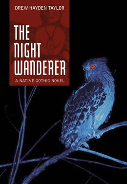 Book Night Wanderer, The: A Native Gothic Novel: A Native Gothic Novel by Drew Hayden Taylor