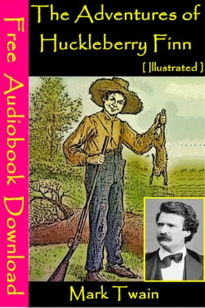 The Adventures of Huckleberry Finn [ Illustrated ]: [ Free Audiobooks Download ] by Mark Twain