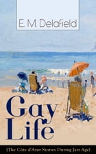 Gay Life (The Côte d'Azur Stories During Jazz Age): Satirical Novel of French Riviera Lifestyle
