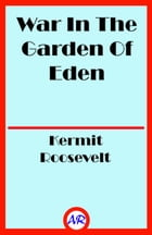 War In The Garden Of Eden (Illustrated) by Kermit Roosevelt