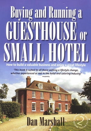 Buying and Running a Guesthouse or Small Hotel 2nd Edition How to build a valuable business and enjoy a great lifestyle