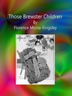 Those Brewster Children by Florence Morse Kingsley