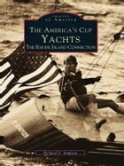The America's Cup Yachts:: The Rhode Island Connection by Richard V. Simpson