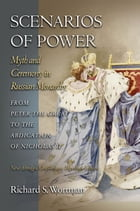 Scenarios of Power: Myth and Ceremony in Russian Monarchy from Peter the Great to the Abdication of…