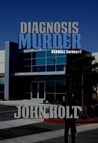 Diagnosis Murder: Kendall, #7 by John Holt