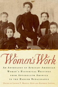 Women's Work: An Anthology of African-American Women's Historical Writings from Antebellum America…