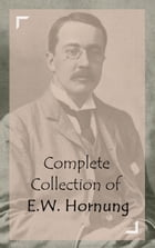 Complete Collection of E.W. Hornung by E.W. Hornung