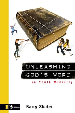 Book Unleashing God's Word in Youth Ministry by Barry Shafer