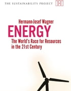 Energy: The Worlds Race for Resources in the 21st Century by Hermann-Josef Wagner