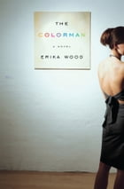 The Colorman: A Novel by Erika Wood