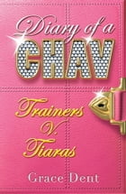 Diary of a Chav 1: Trainers v Tiaras by Grace Dent