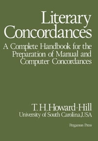 Literary Concordances: A Complete Handbook for the Preparation of Manual and Computer Concordances