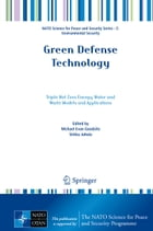 Green Defense Technology: Triple Net Zero Energy, Water and Waste Models and Applications by Michael Evan Goodsite