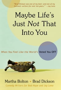Maybe Life's Just Not That Into You: When You feel Like the World's Voted You Off