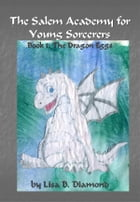 The Salem Academy for Young Sorcerers, Book 1: The Dragon Eggs by Lisa B. Diamond