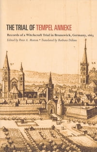 The Trial of Tempel Anneke: Records of a Witchcraft Trial in Brunswick, Germany, 1663