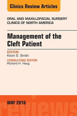 Book Management of the Cleft Patient, An Issue of Oral and Maxillofacial Surgery Clinics of North… by Kevin Smith, DDS