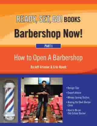 Ready, Set, Go! Barbershop Now! Part 1: How to Open a Barbershop by Jeff Grissler