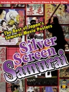 Silver Screen Samurai: The Best of Japan's Samurai Movie Posters by DH Publishing