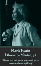 """Life on the Mississippi: """"If you tell the truth, you don't have to remember anything."""" by Mark Twain"""