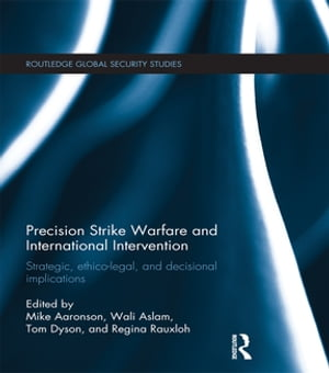 Precision Strike Warfare and International Intervention: Strategic, Ethico-Legal and Decisional Implications