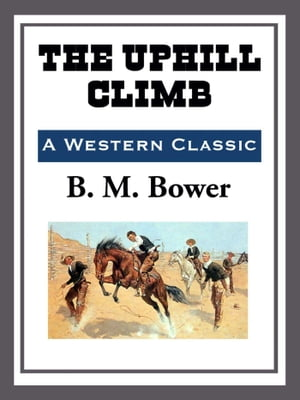 The Uphill Climb by B. M. Bower