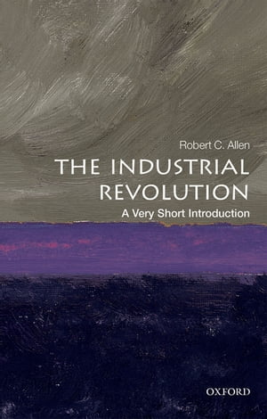 The Industrial Revolution: A Very Short Introduction