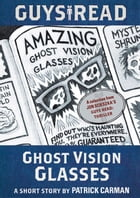 Guys Read: Ghost Vision Glasses by Patrick Carman