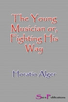 The Young Musician or, Fighting His Way by Horatio Alger