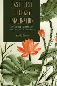East-West Literary Imagination: Cultural Exchanges from Yeats to Morrison