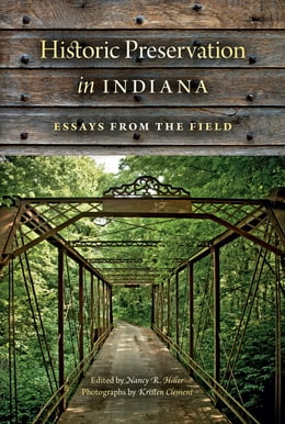 Book Historic Preservation in Indiana: Essays from the Field by Nancy R. Hiller
