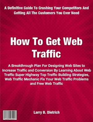 How To Get Web Traffic A Breakthrough Plan For Designing Web Sites to Increase Traffic and Conversion By Learning About Web Traffic Super Highway Top