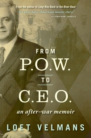 From P.O.W. to C.E.O. by Loet Velmans