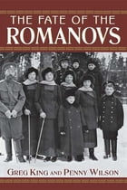 The Fate of the Romanovs by Greg King