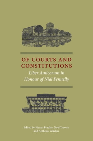 Of Courts and Constitutions Liber Amicorum in Honour of Nial Fennelly