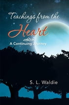 Teachings from the Heart: A Continuing Journey by S. L. Waldie