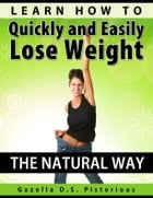 Learn How To Quickly and Easily Lose Weight The Natural Way (Dieting, Weight Loss, Diet) by Gazella D.S. Pistorious