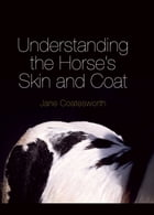 Understanding the Horse's Skin and Coat by Jane Coatesworth