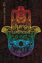 Flying Without a Net by E.M. Ben Shaul