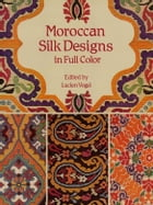 Moroccan Silk Designs in Full Color by Lucien Vogel